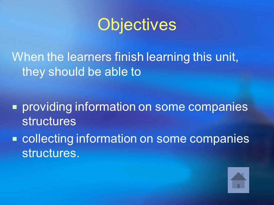 Objectives When the learners finish learning this unit, they should be able to. providing information on some companies structures.