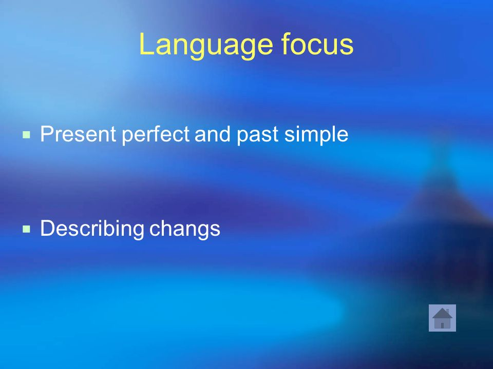 Language focus Present perfect and past simple Describing changs