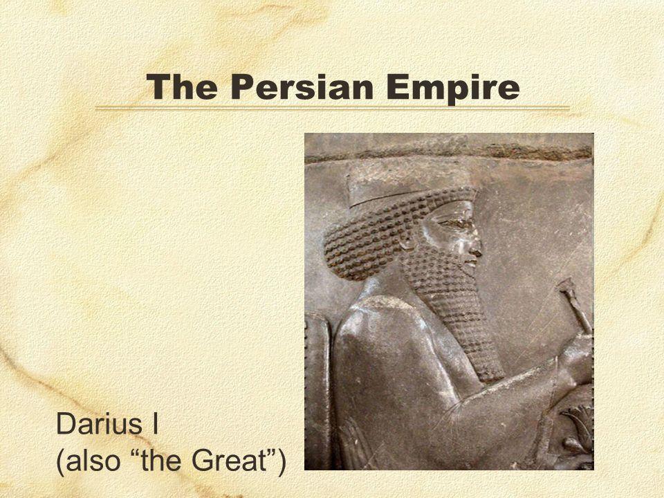 The Persian Empire Darius I (also the Great )