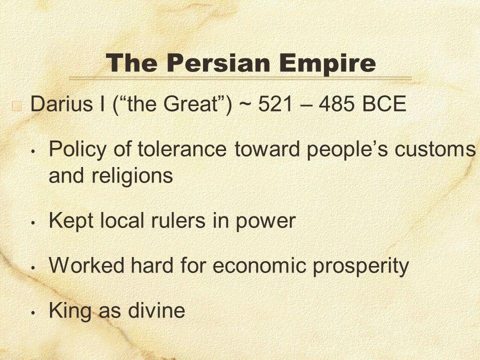 The Persian Empire Darius I ( the Great ) ~ 521 – 485 BCE