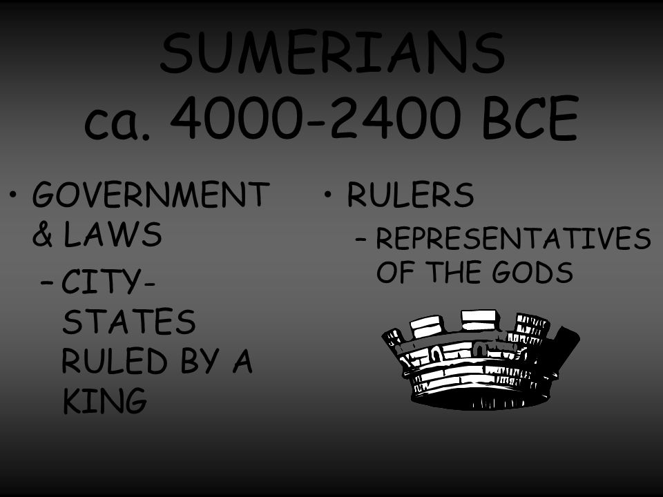 SUMERIANS ca. 4000-2400 BCE GOVERNMENT & LAWS