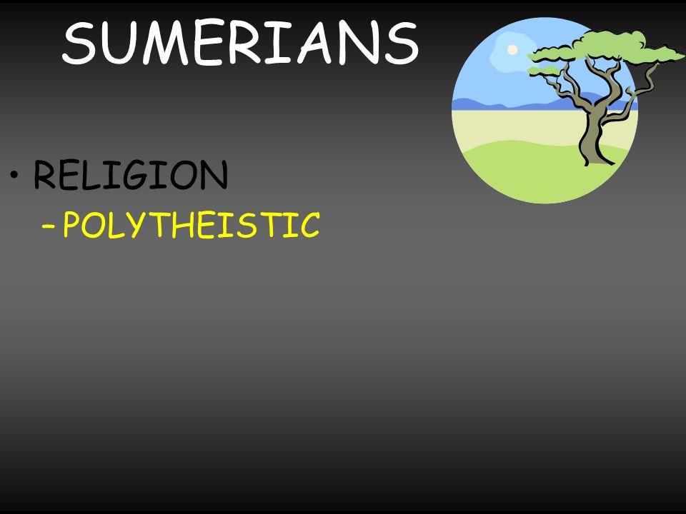 SUMERIANS RELIGION POLYTHEISTIC