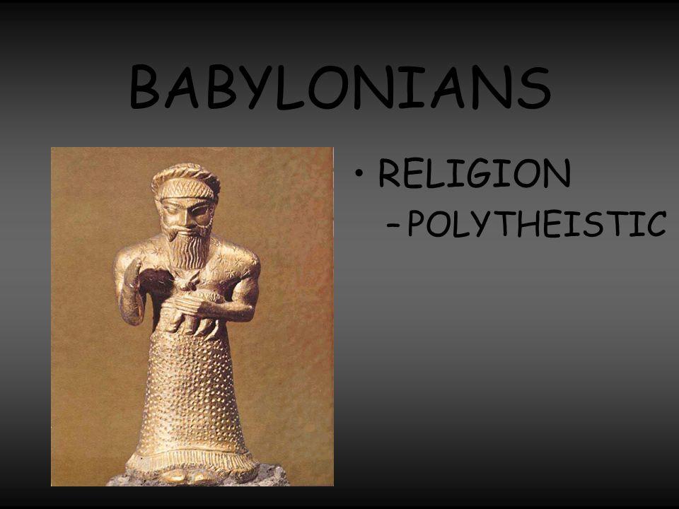 BABYLONIANS RELIGION POLYTHEISTIC