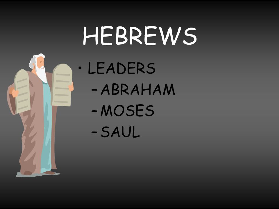 HEBREWS LEADERS ABRAHAM MOSES SAUL