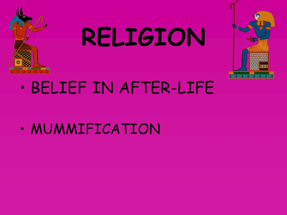 RELIGION BELIEF IN AFTER-LIFE MUMMIFICATION