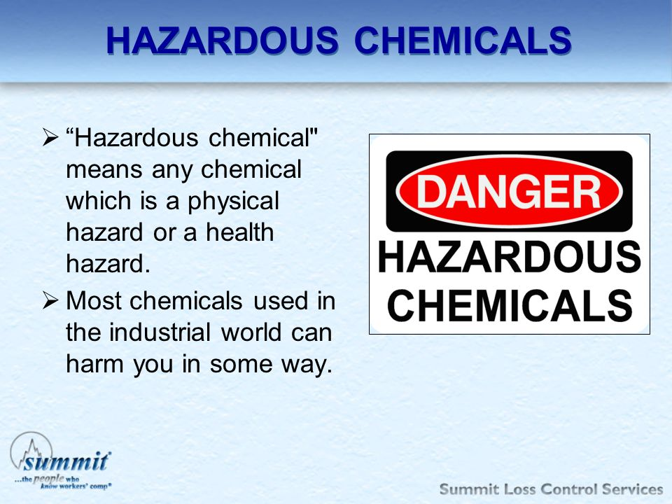 HAZARDOUS CHEMICALS Hazardous chemical means any chemical which is a physical hazard or a health hazard.