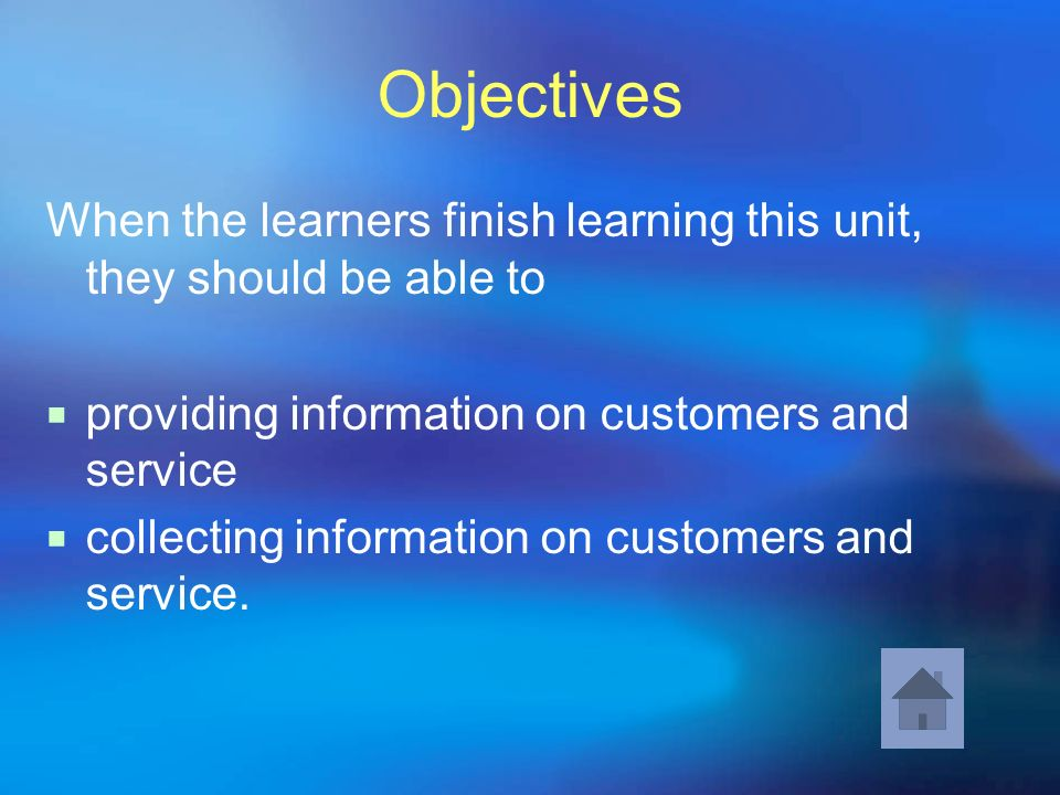 ObjectivesWhen the learners finish learning this unit, they should be able to. providing information on customers and service.