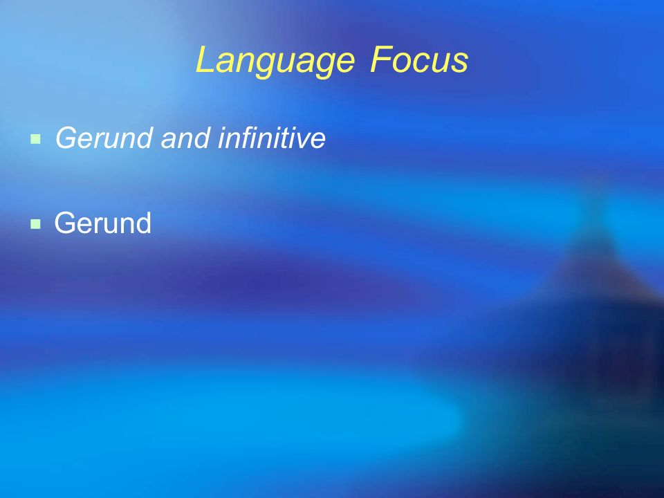 Language Focus Gerund and infinitive Gerund