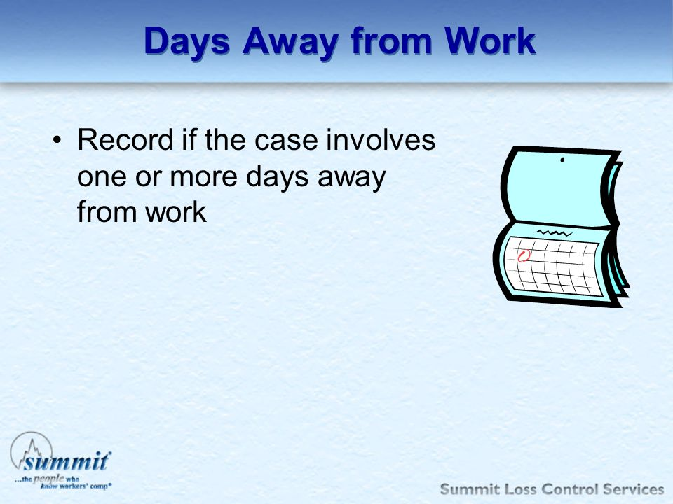 Days Away from Work Record if the case involves one or more days away from work.