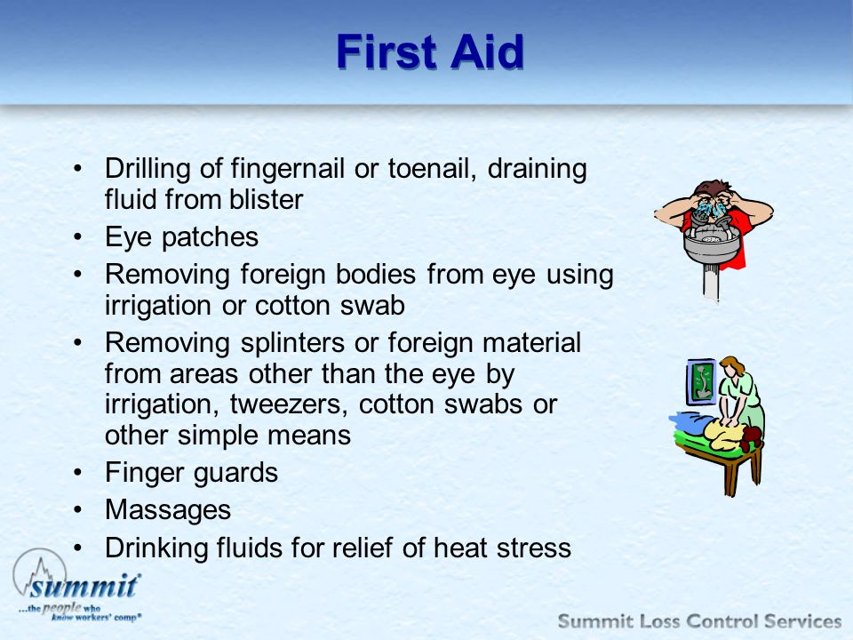 First Aid Drilling of fingernail or toenail, draining fluid from blister. Eye patches.