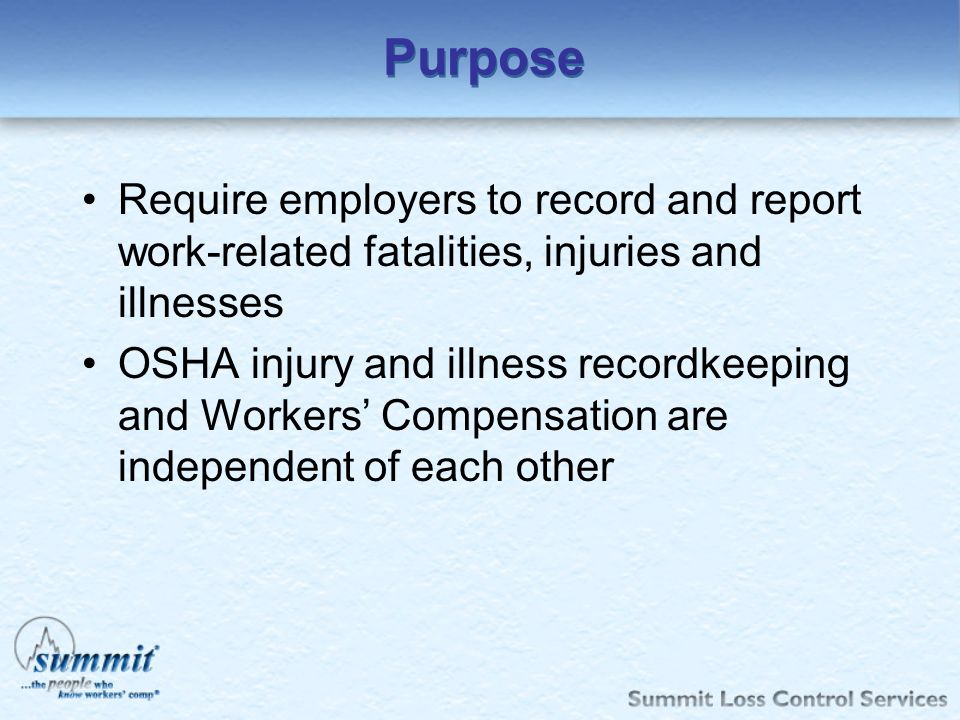 Purpose Require employers to record and report work-related fatalities, injuries and illnesses.