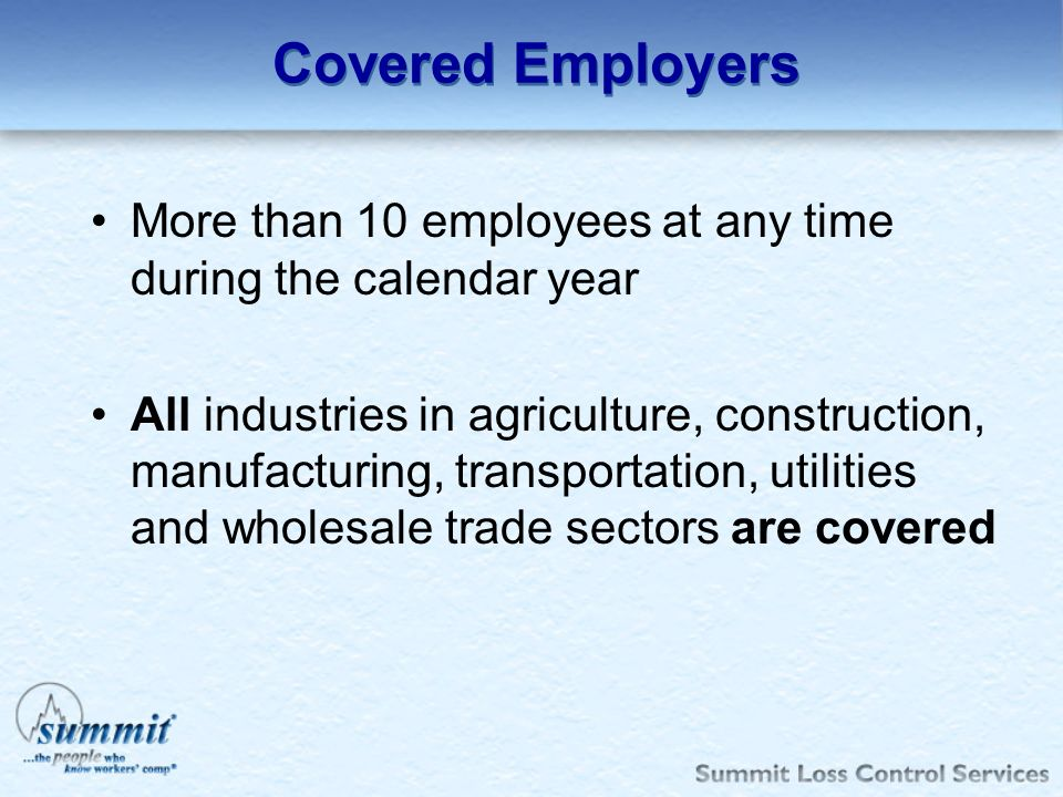 Covered Employers More than 10 employees at any time during the calendar year.