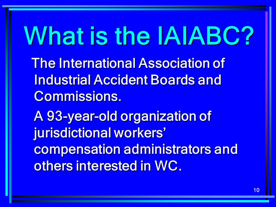 What is the IAIABC The International Association of Industrial Accident Boards and Commissions.