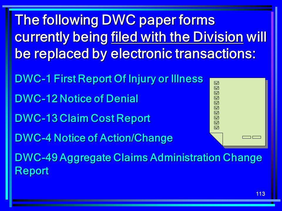 The following DWC paper forms currently being filed with the Division will be replaced by electronic transactions: