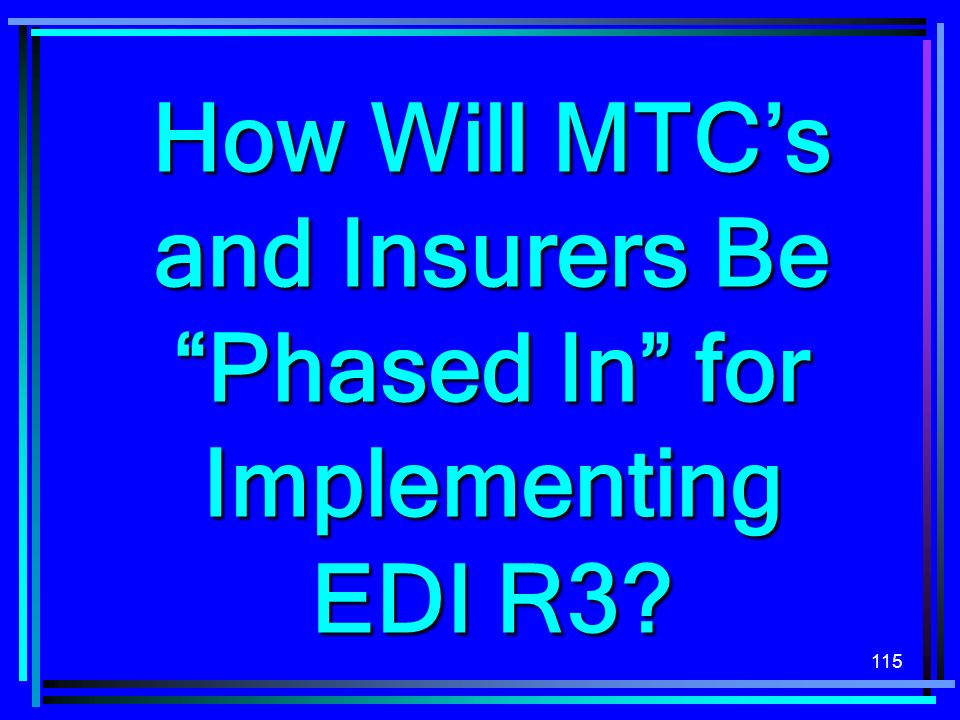 How Will MTC's and Insurers Be Phased In for Implementing EDI R3