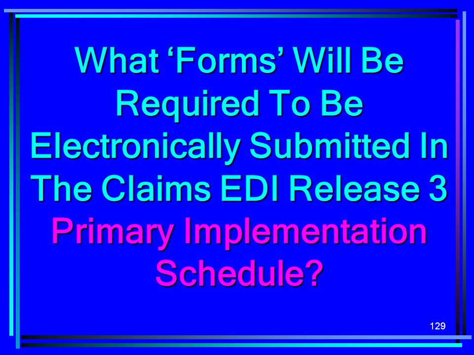 What 'Forms' Will Be Required To Be Electronically Submitted In The Claims EDI Release 3 Primary Implementation Schedule