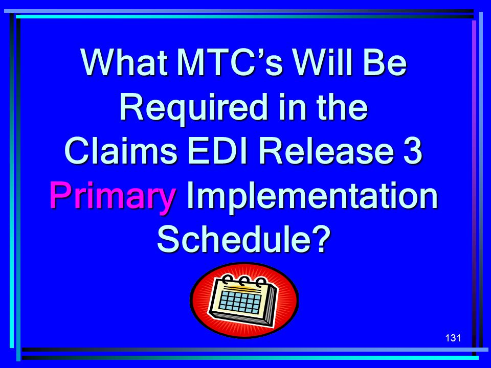 What MTC's Will Be Required in the Claims EDI Release 3 Primary Implementation Schedule