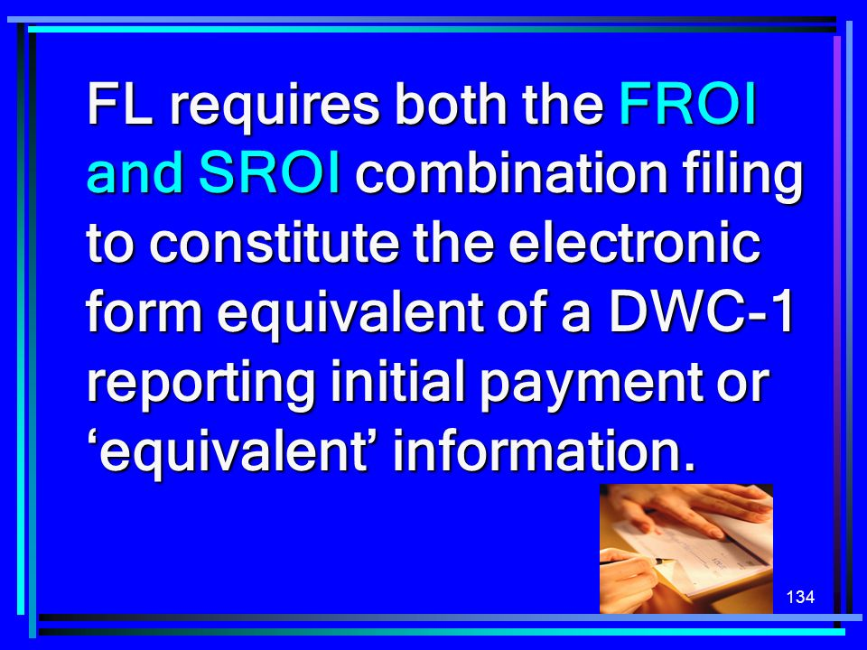 FL requires both the FROI and SROI combination filing to constitute the electronic form equivalent of a DWC-1 reporting initial payment or 'equivalent' information.