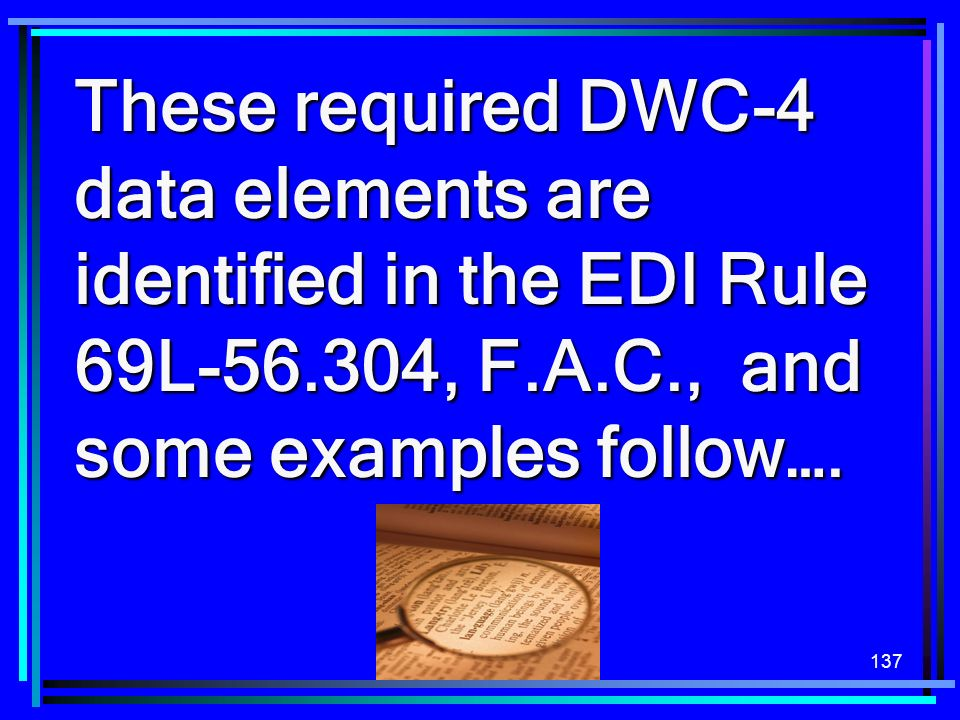 These required DWC-4 data elements are identified in the EDI Rule 69L-56.304, F.A.C., and some examples follow….
