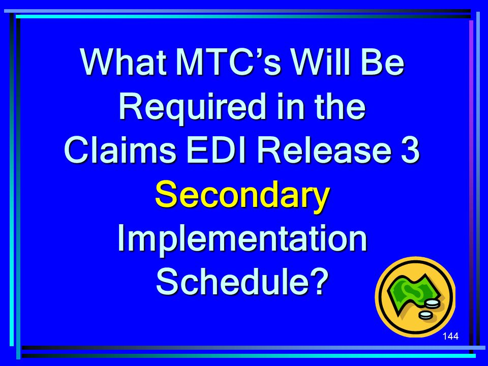 What MTC's Will Be Required in the Claims EDI Release 3 Secondary Implementation Schedule