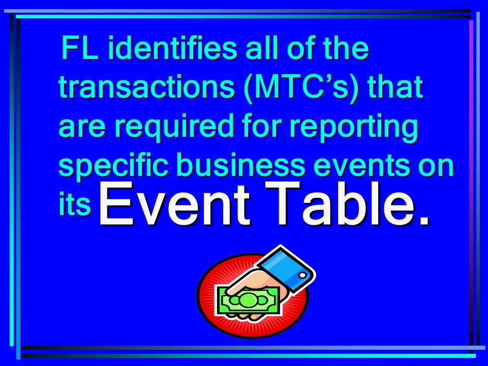 FL identifies all of the transactions (MTC's) that are required for reporting specific business events on its