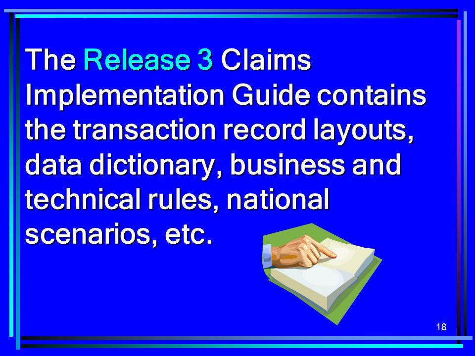 The Release 3 Claims Implementation Guide contains the transaction record layouts, data dictionary, business and technical rules, national scenarios, etc.