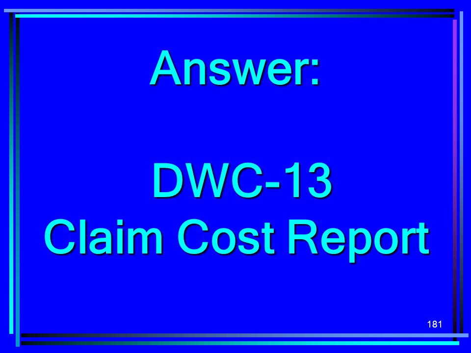 Answer: DWC-13 Claim Cost Report