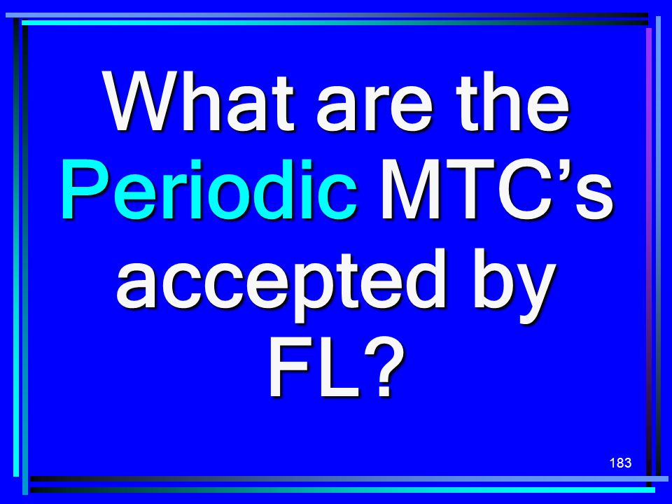 What are the Periodic MTC's accepted by FL