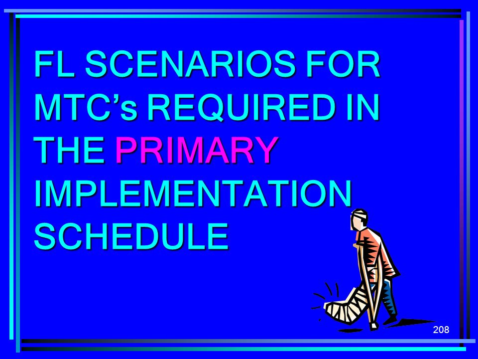 FL SCENARIOS FOR MTC's REQUIRED IN THE PRIMARY IMPLEMENTATION SCHEDULE