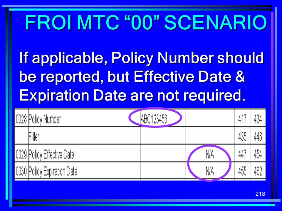 FROI MTC 00 SCENARIO If applicable, Policy Number should be reported, but Effective Date & Expiration Date are not required.
