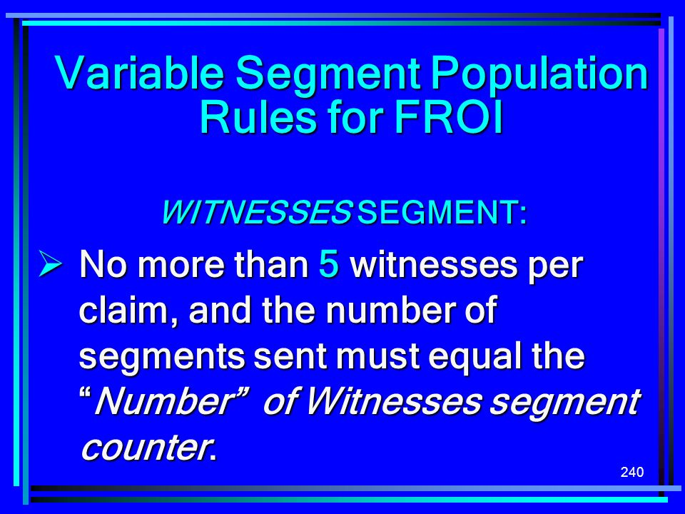 Variable Segment Population Rules for FROI