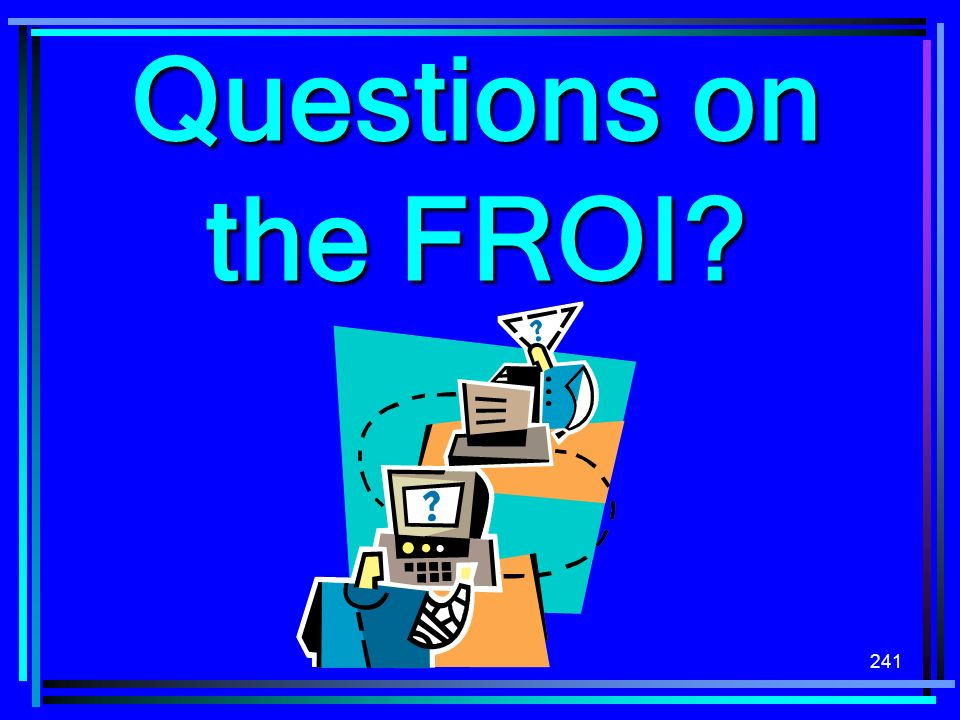 Questions on the FROI