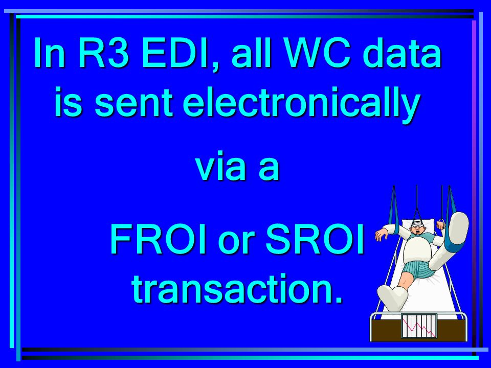 In R3 EDI, all WC data is sent electronically via a