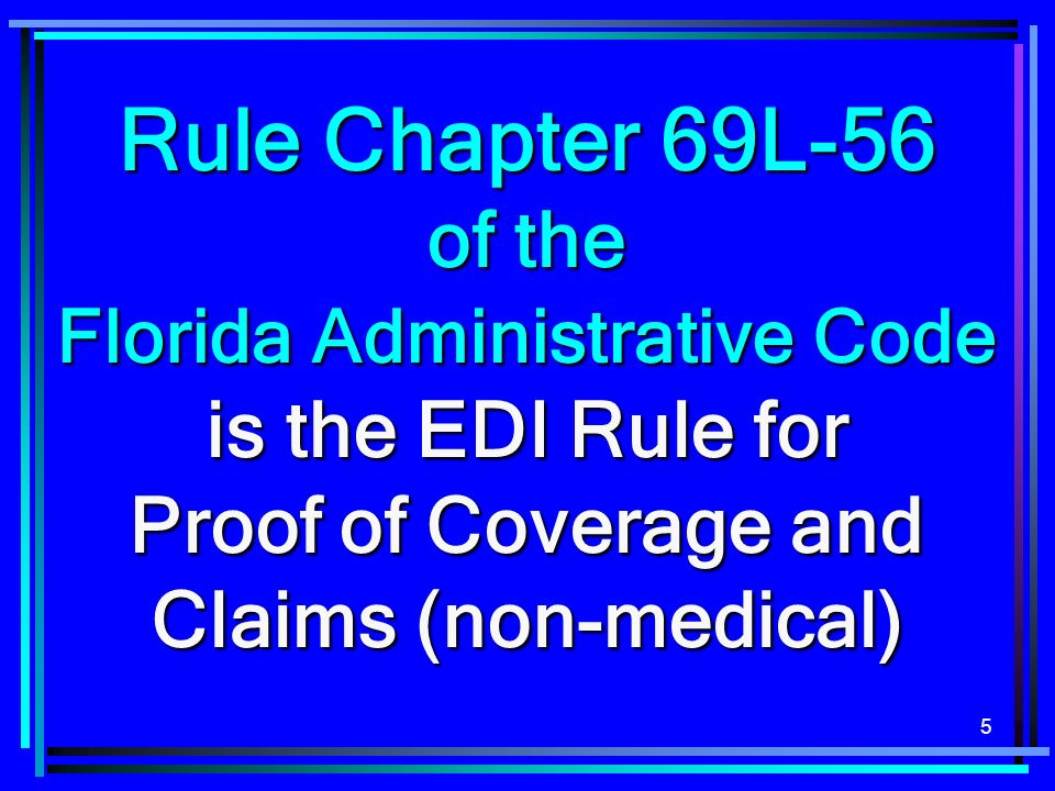 Rule Chapter 69L-56 of the Florida Administrative Code is the EDI Rule for Proof of Coverage and Claims (non-medical)