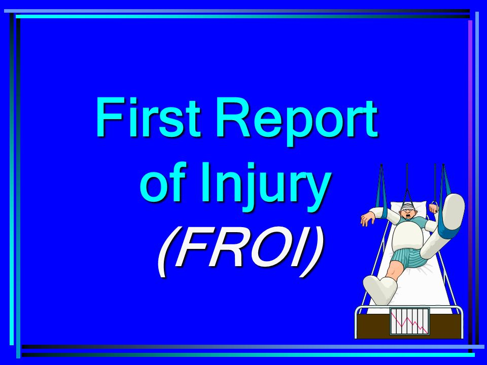 First Report of Injury (FROI)