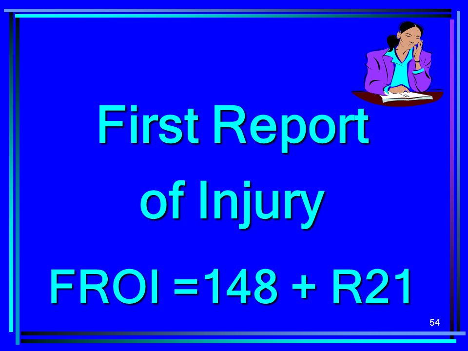 First Report of Injury FROI =148 + R21