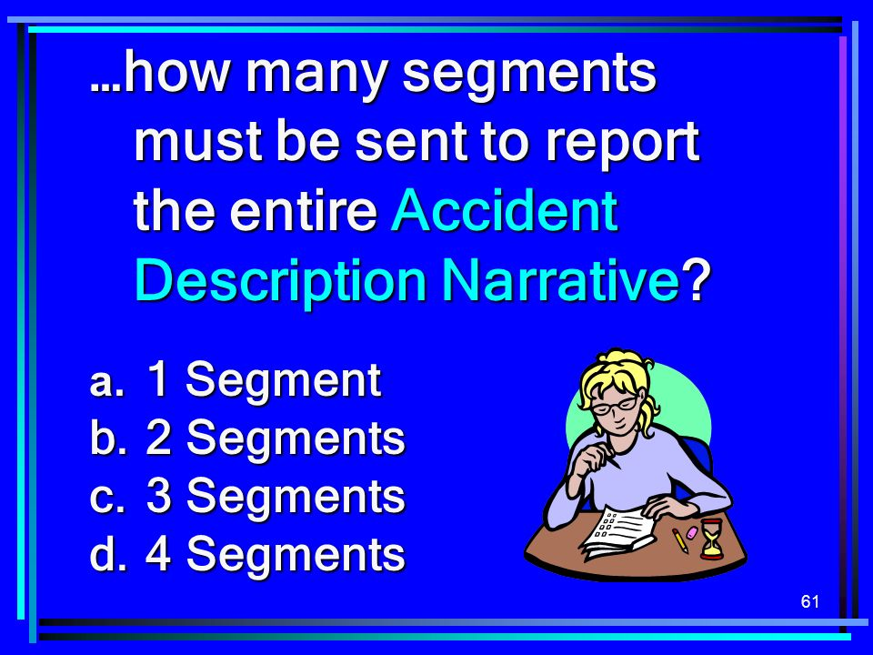 …how many segments must be sent to report the entire Accident Description Narrative