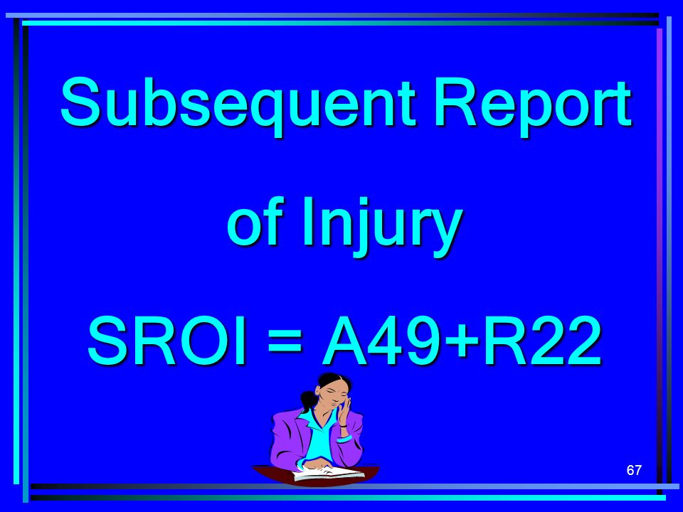 Subsequent Report of Injury SROI = A49+R22