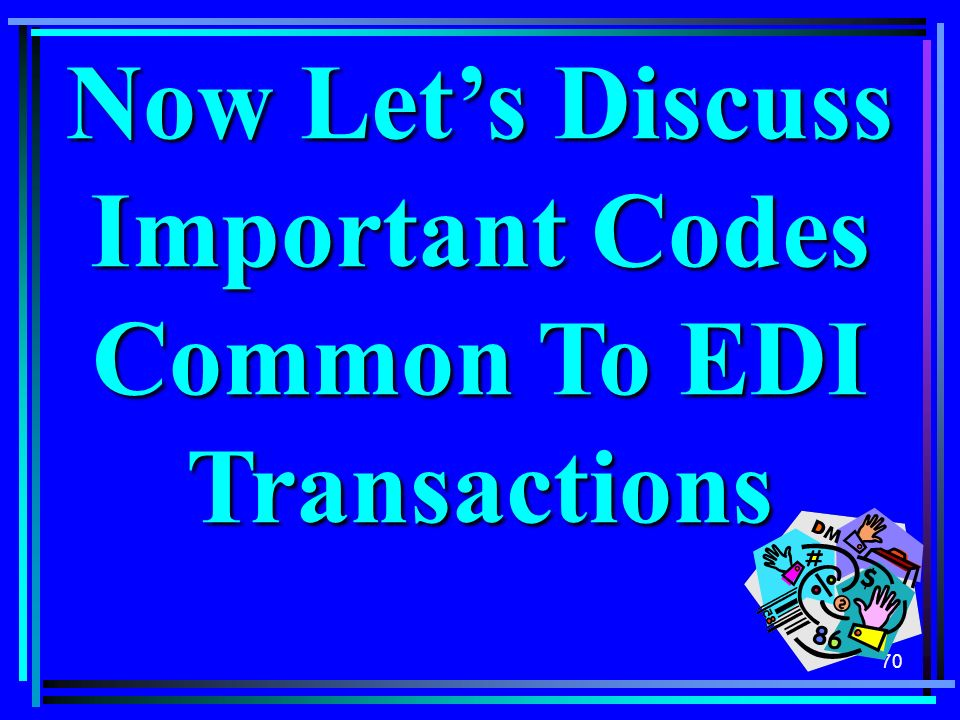 Now Let's Discuss Important Codes Common To EDI Transactions