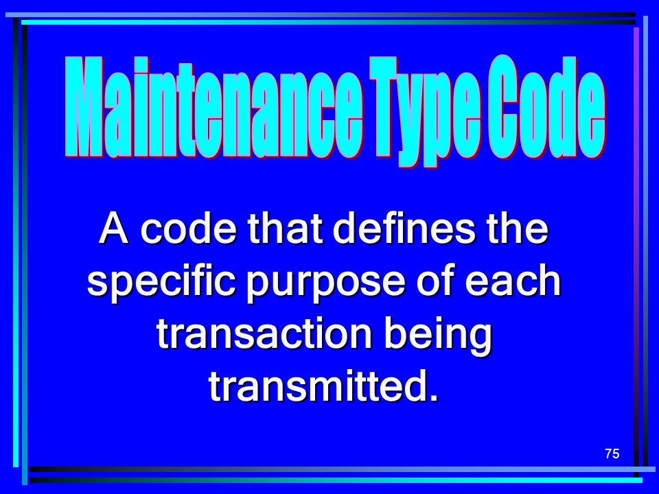 Maintenance Type Code A code that defines the specific purpose of each transaction being transmitted.