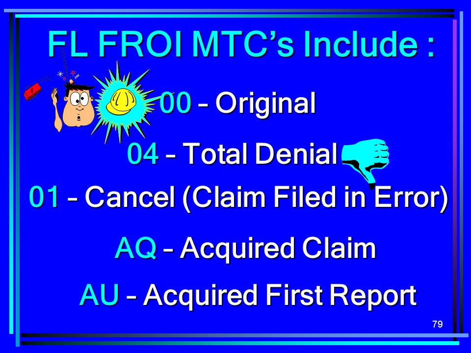 FL FROI MTC's Include : 00 – Original 04 – Total Denial