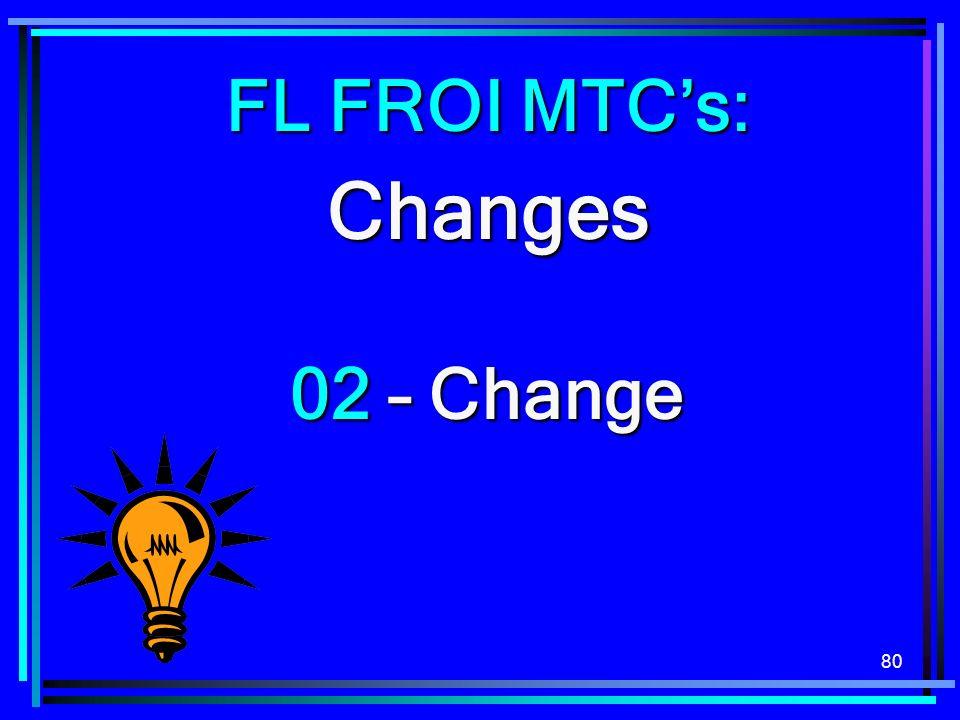 FL FROI MTC's: Changes 02 – Change