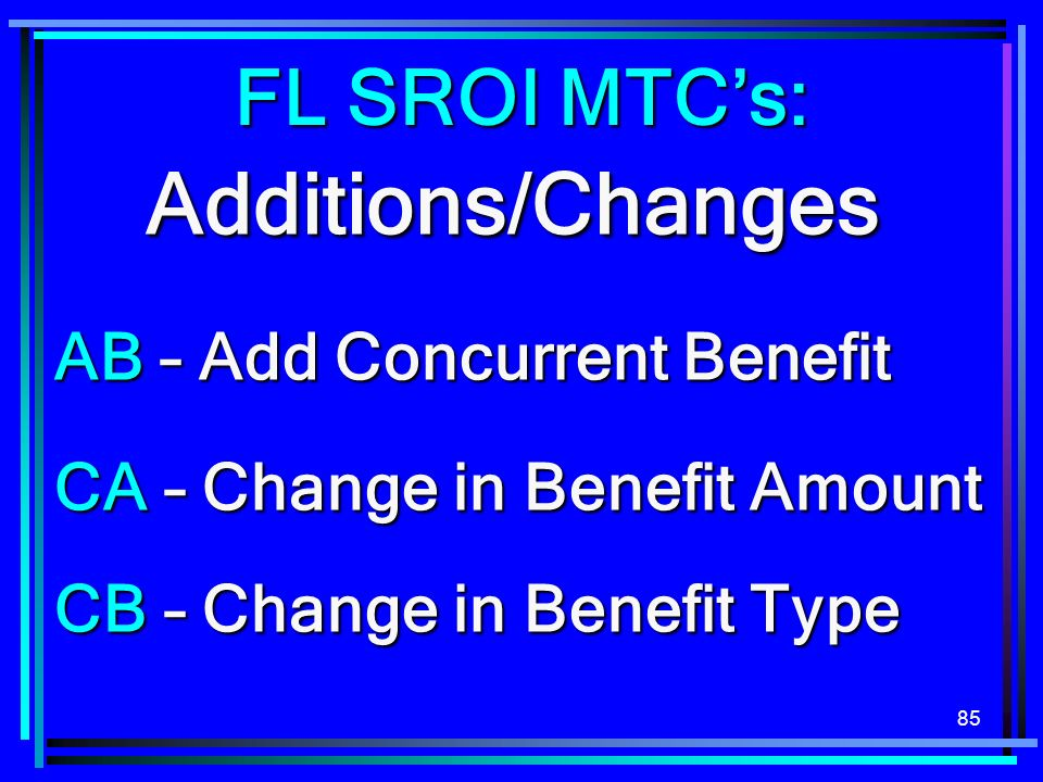 Additions/Changes FL SROI MTC's: AB – Add Concurrent Benefit