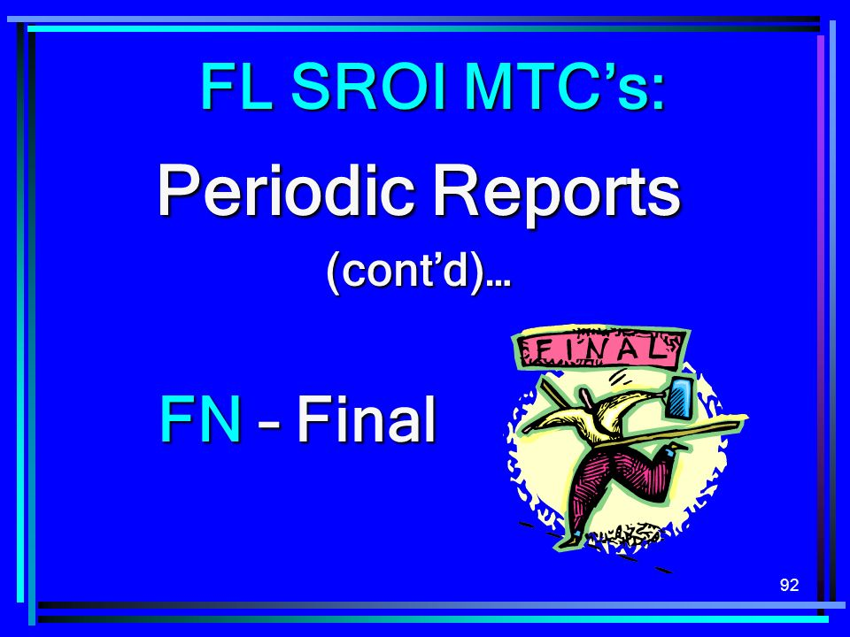 FL SROI MTC's: Periodic Reports (cont'd)… FN – Final