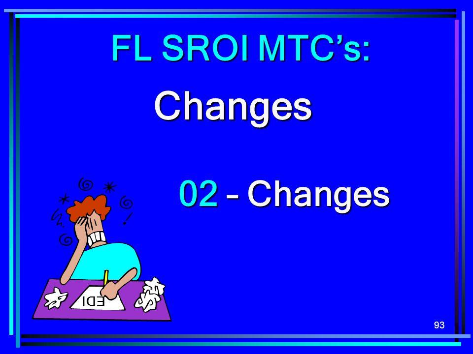 FL SROI MTC's: Changes 02 – Changes EDI