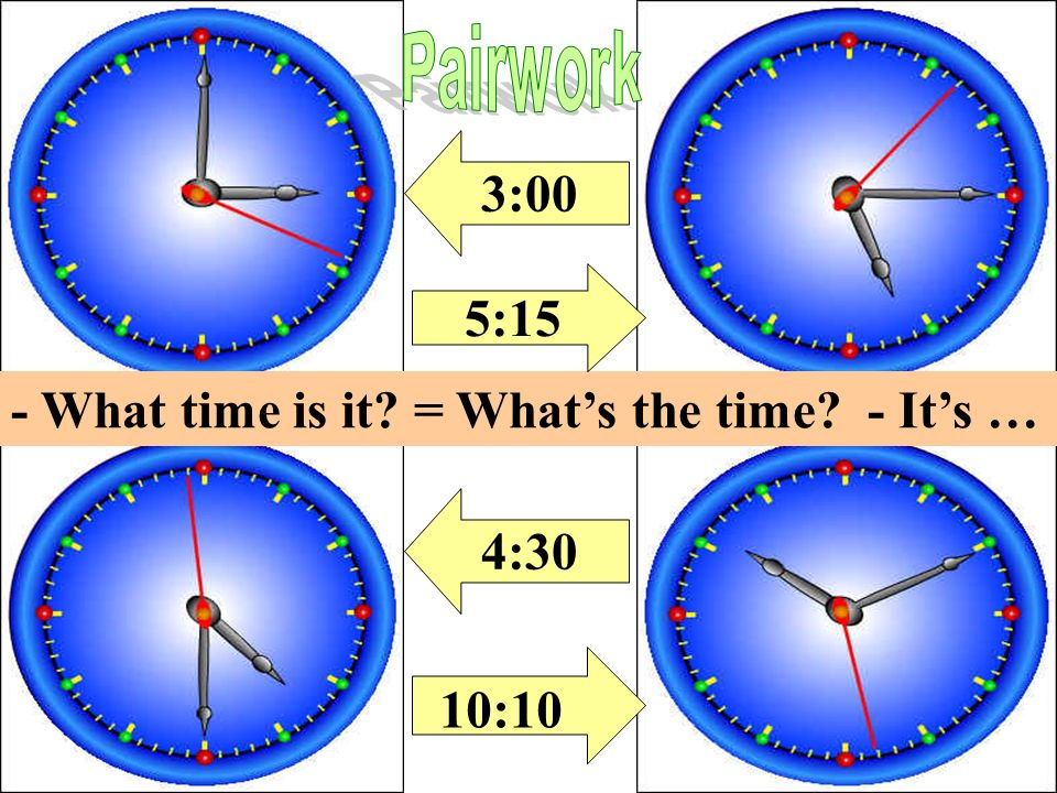 Pairwork 3:00 5:15 - What time is it = What's the time - It's … 4:30
