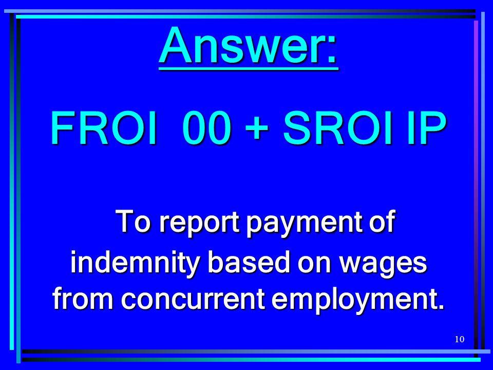 Answer: FROI 00 + SROI IP.