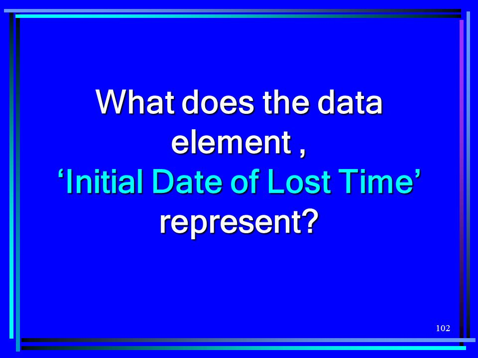 What does the data element , 'Initial Date of Lost Time' represent