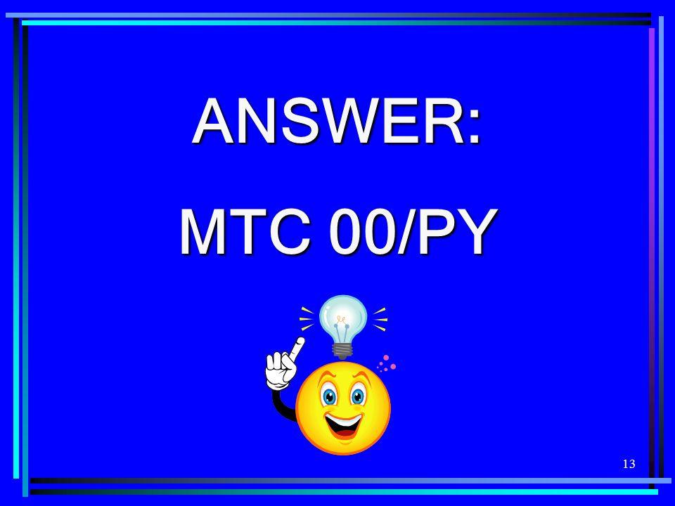 ANSWER: MTC 00/PY