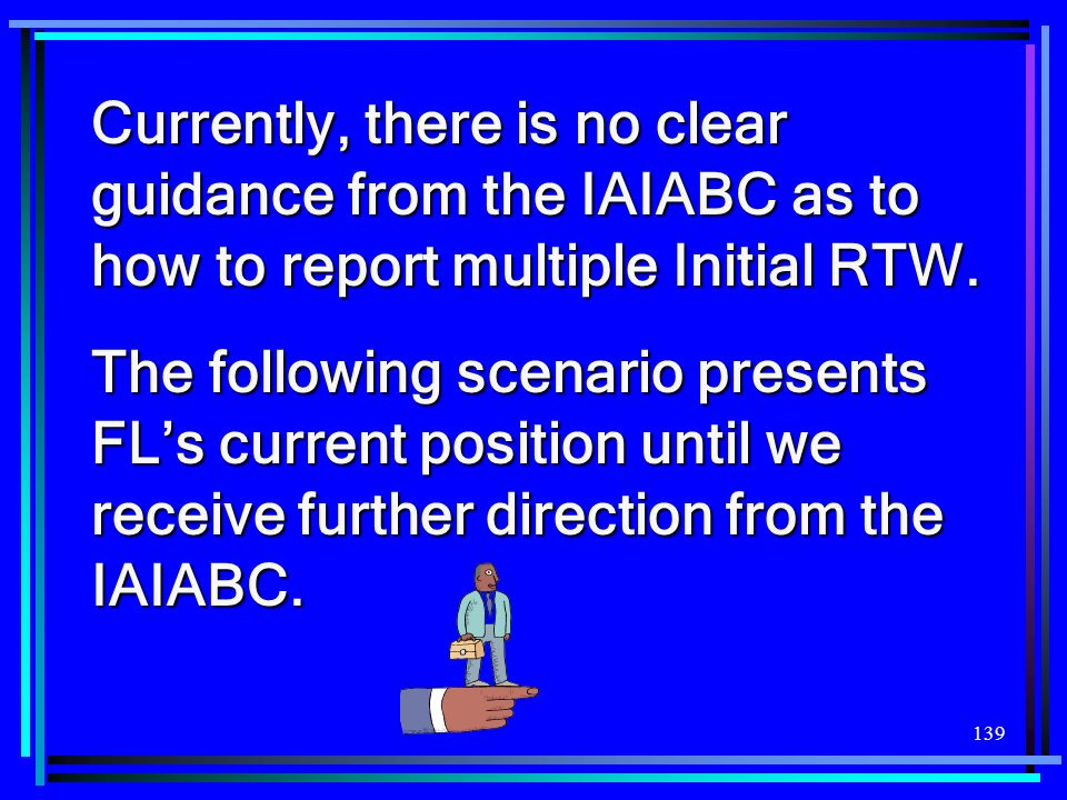 Currently, there is no clear guidance from the IAIABC as to how to report multiple Initial RTW.